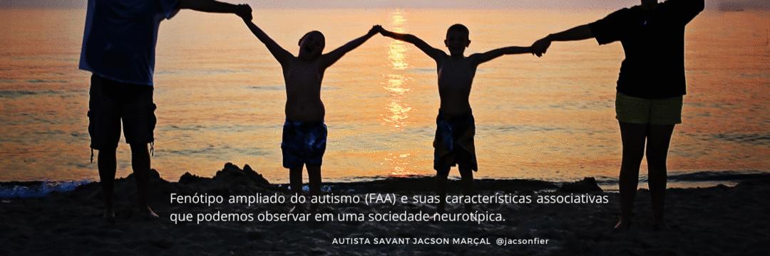 Fenótipo ampliado do autismo (FAA) e suas características associativas que podemos observar na sociedade NT.