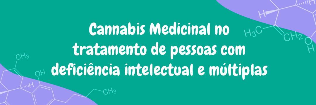 Cannabis Medicinal no tratamento de pessoas com deficiência intelectual e múltiplas