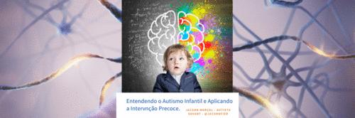 Entendendo o Autismo Infantil e Aplicando a Intervenção Precoce.