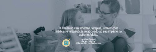 O Atraso nos tratamentos, terapias, intervenções médicas e terapêuticas relacionado ao seu impacto no autismo.