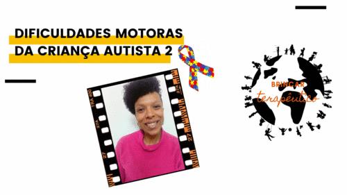 DIFICULDADES MOTORAS DA CRIANÇA AUTISTA 2