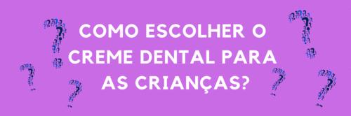 Como escolher o creme dental para as crianças?