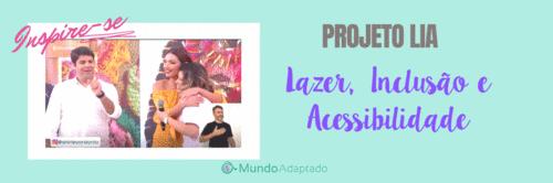 Projeto LIA - Lazer, Inclusão e Acessibilidade. Você não vai acreditar o que uma mãe é capaz de criar