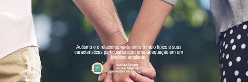 Autismo e o relacionamento entre o meio típico e suas características particulares com uma adequação.
