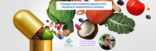A Singela mais existente ligação entre vitamina D, suplementos e autismo.